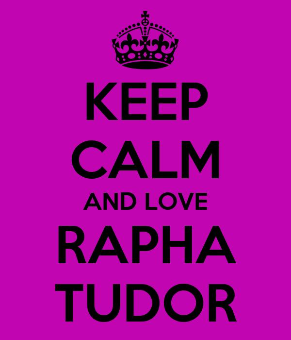 KEEP CALM AND LOVE RAPHA TUDOR