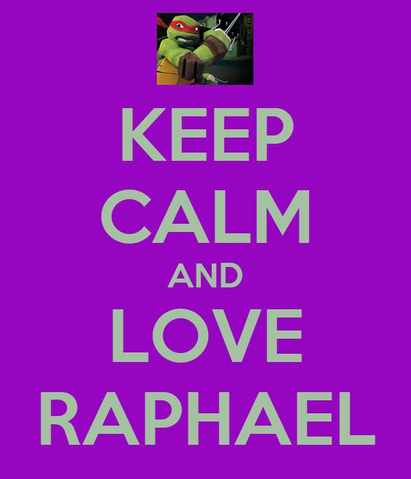 KEEP CALM AND LOVE RAPHAEL