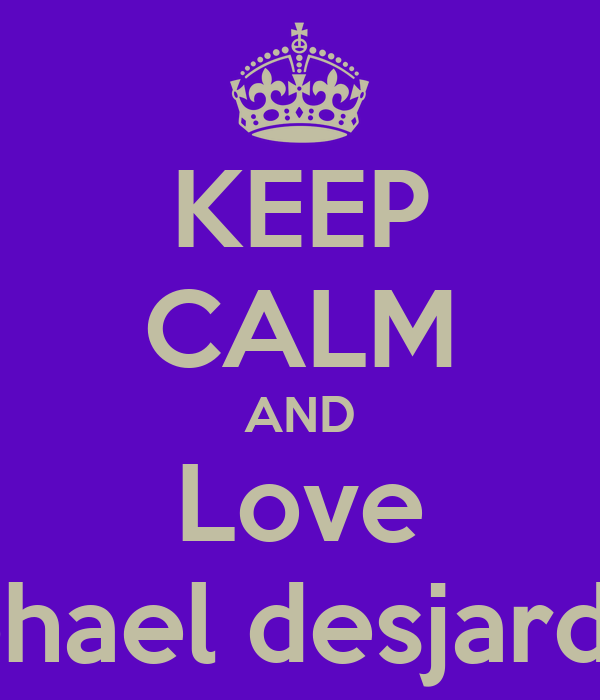 KEEP CALM AND Love Raphael desjardins