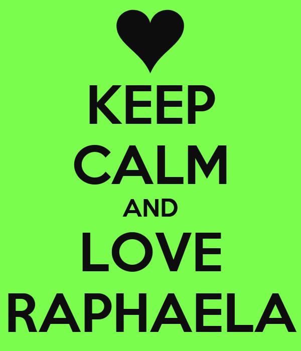 KEEP CALM AND LOVE RAPHAELA
