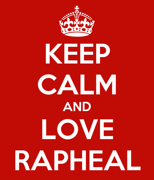 KEEP CALM AND LOVE RAPHEAL