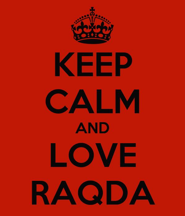 KEEP CALM AND LOVE RAQDA