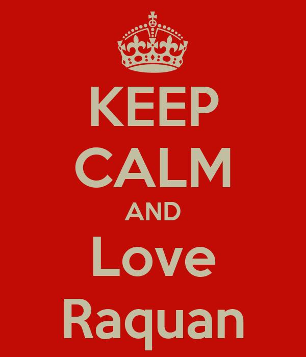 KEEP CALM AND Love Raquan