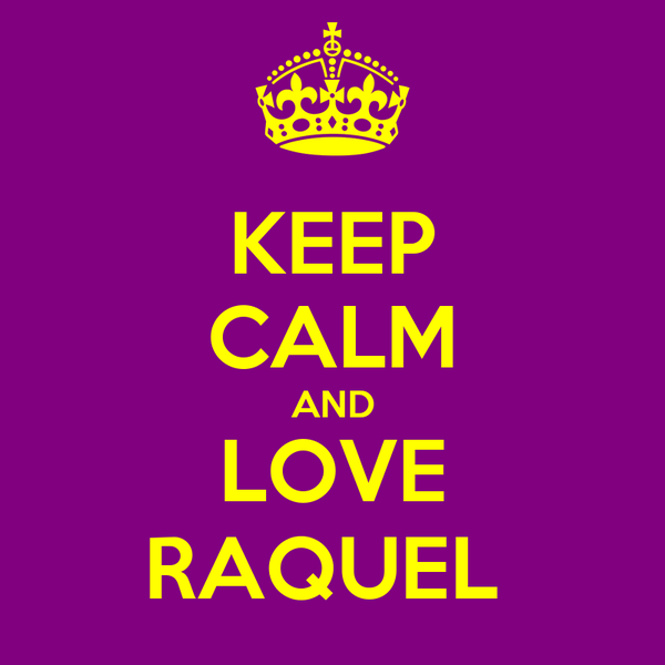 KEEP CALM AND LOVE RAQUEL
