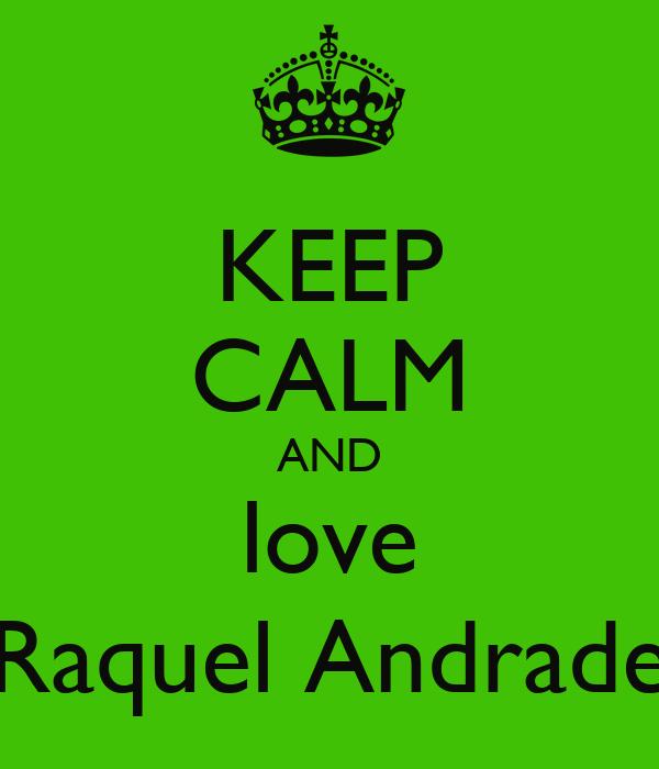 KEEP CALM AND love Raquel Andrade