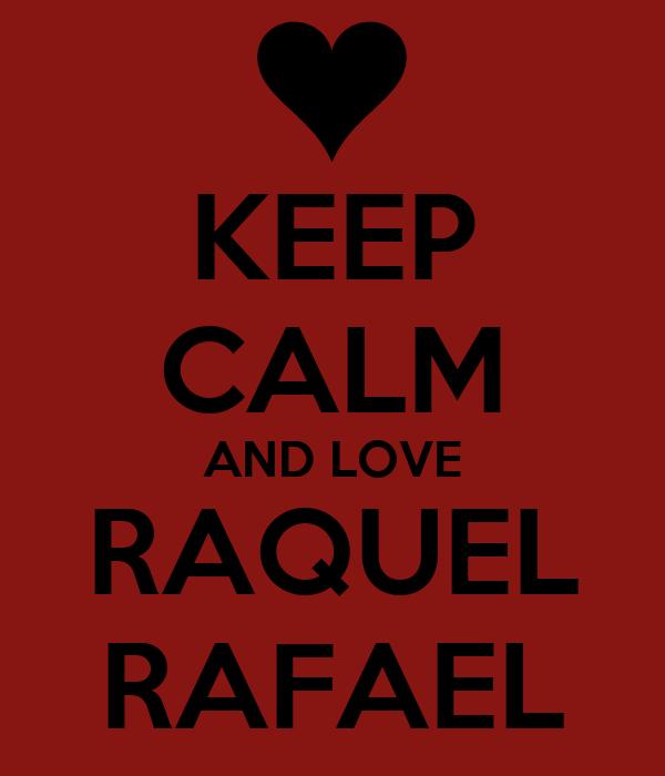 KEEP CALM AND LOVE RAQUEL RAFAEL