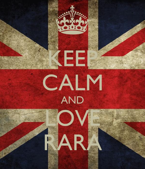 KEEP CALM AND LOVE RARA