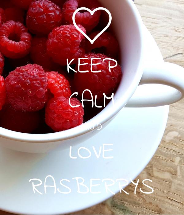 KEEP CALM AND LOVE RASBERRYS