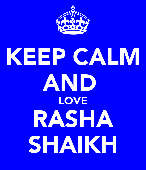 KEEP CALM AND  LOVE RASHA SHAIKH