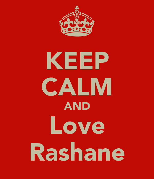 KEEP CALM AND Love Rashane