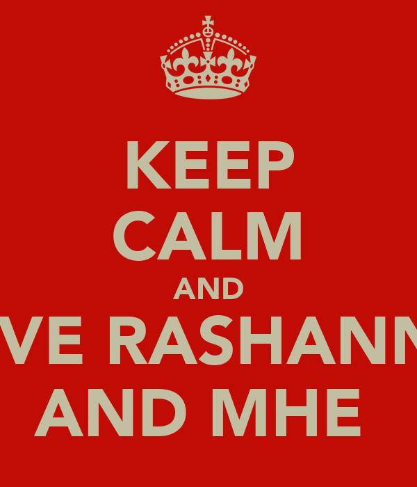 KEEP CALM AND LOVE RASHANNA  AND MHE