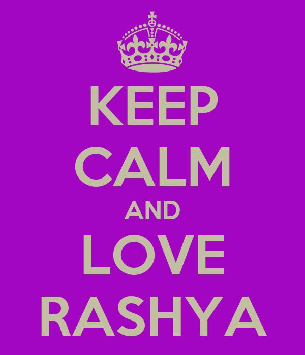KEEP CALM AND LOVE RASHYA