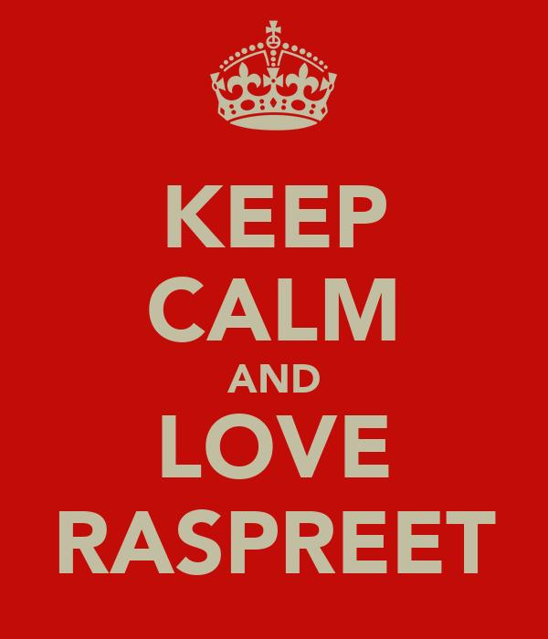 KEEP CALM AND LOVE RASPREET