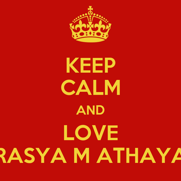 KEEP CALM AND LOVE RASYA M ATHAYA