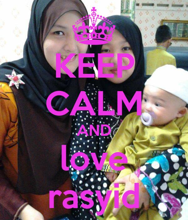 KEEP CALM AND love rasyid