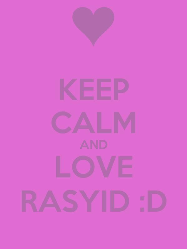 KEEP CALM AND LOVE RASYID :D