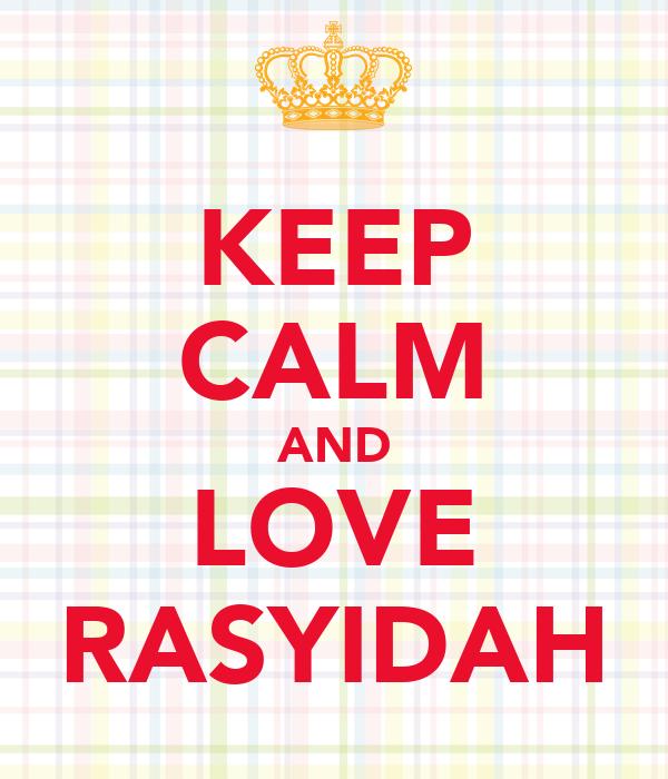 KEEP CALM AND LOVE RASYIDAH