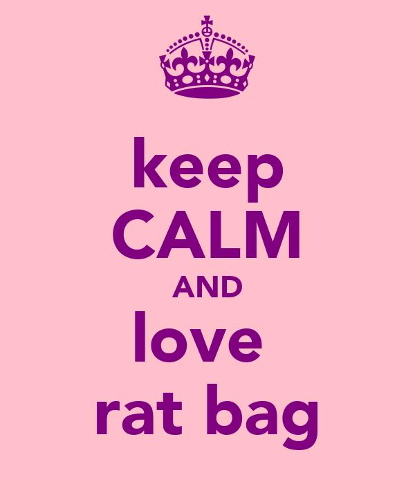 keep CALM AND love  rat bag