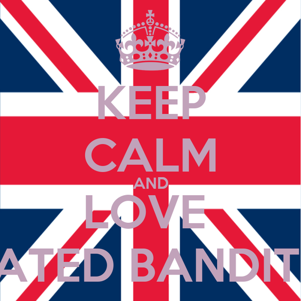 KEEP CALM AND LOVE  RATED BANDITS
