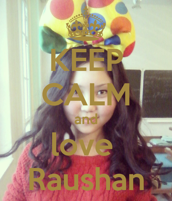KEEP CALM and love  Raushan