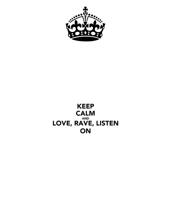 KEEP CALM AND LOVE, RAVE, LISTEN ON