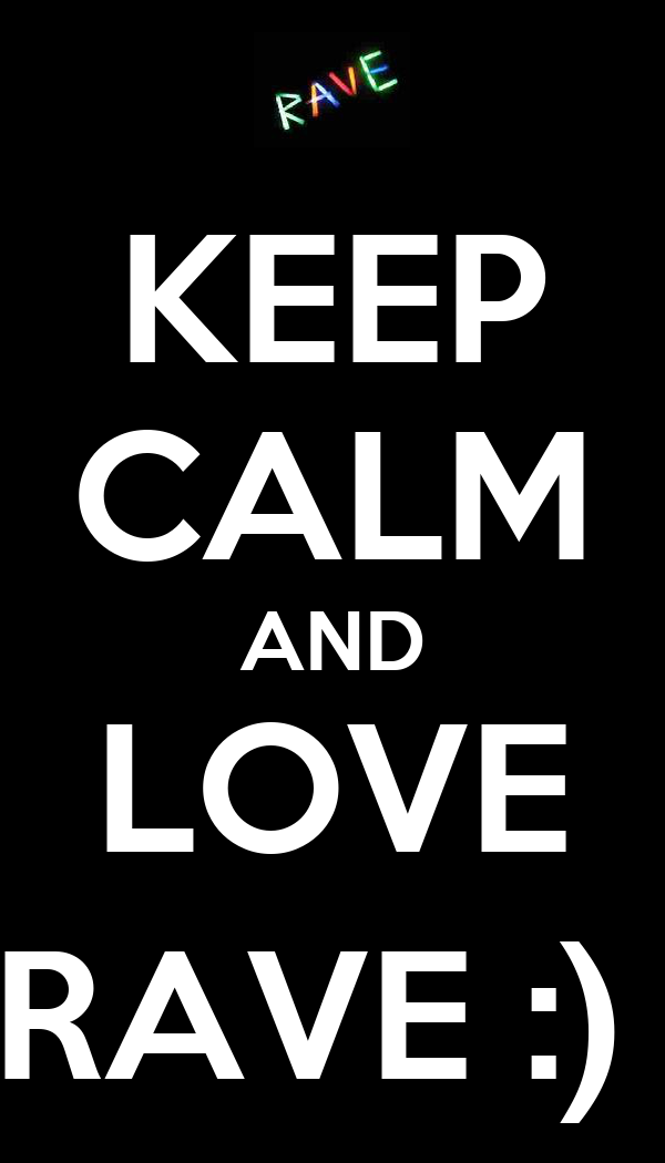 KEEP CALM AND LOVE RAVE :)