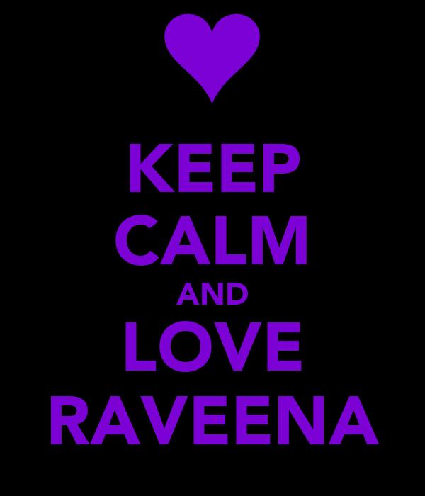 KEEP CALM AND LOVE RAVEENA