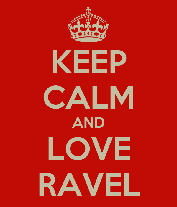 KEEP CALM AND LOVE RAVEL