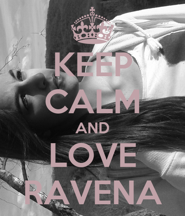KEEP CALM AND LOVE RAVENA