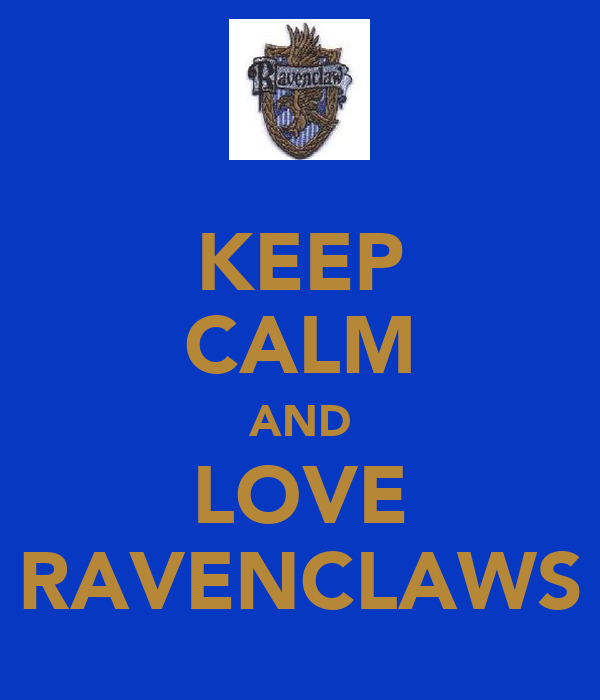 KEEP CALM AND LOVE RAVENCLAWS
