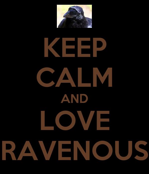 KEEP CALM AND LOVE RAVENOUS