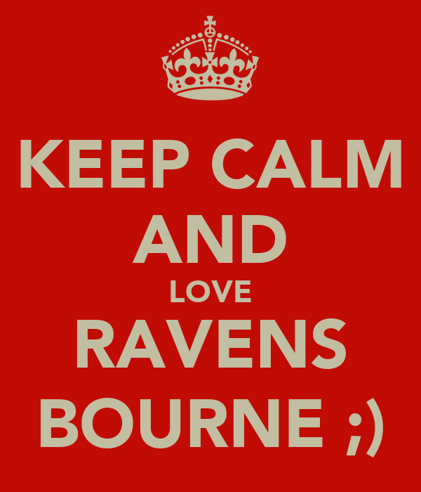 KEEP CALM AND LOVE RAVENS BOURNE ;)