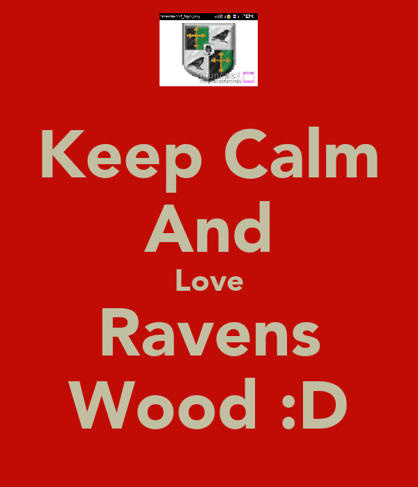 Keep Calm And Love Ravens Wood :D