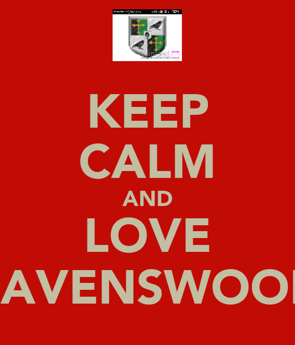 KEEP CALM AND LOVE RAVENSWOOD