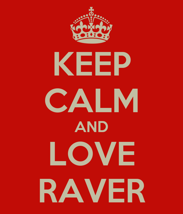 KEEP CALM AND LOVE RAVER