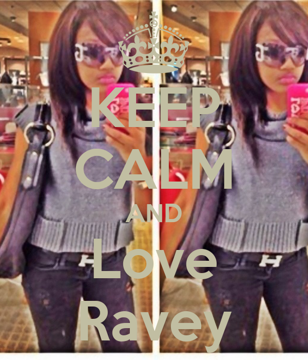 KEEP CALM AND Love Ravey