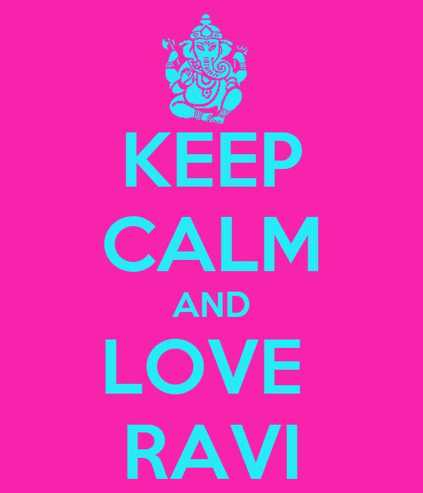 KEEP CALM AND LOVE  RAVI