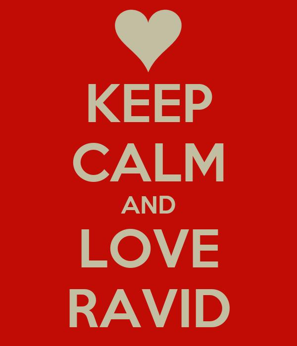 KEEP CALM AND LOVE RAVID