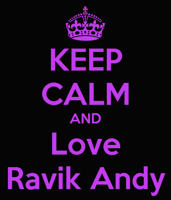 KEEP CALM AND Love Ravik Andy
