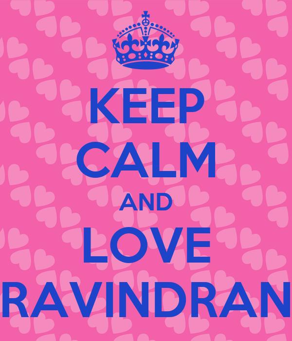 KEEP CALM AND LOVE RAVINDRAN