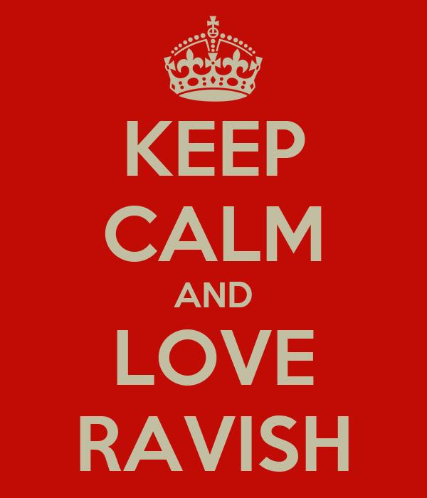 KEEP CALM AND LOVE RAVISH