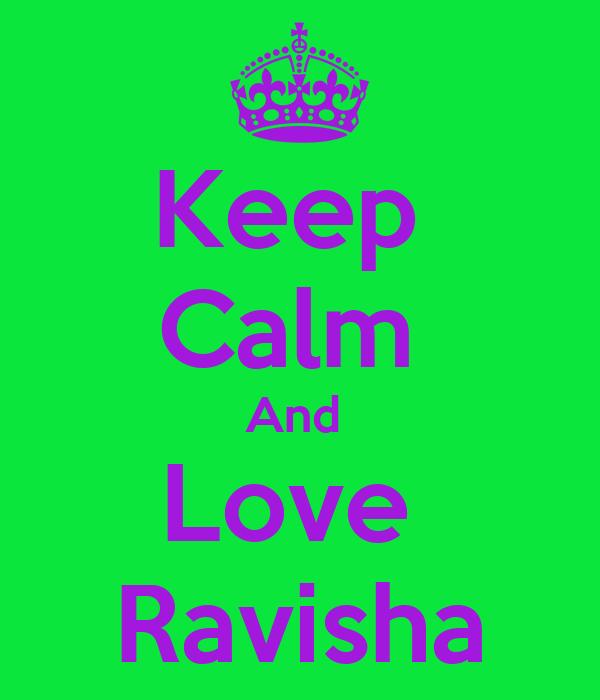Keep  Calm  And  Love  Ravisha
