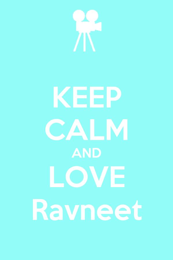 KEEP CALM AND LOVE Ravneet