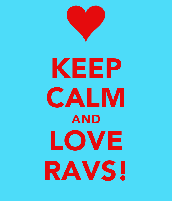 KEEP CALM AND LOVE RAVS!