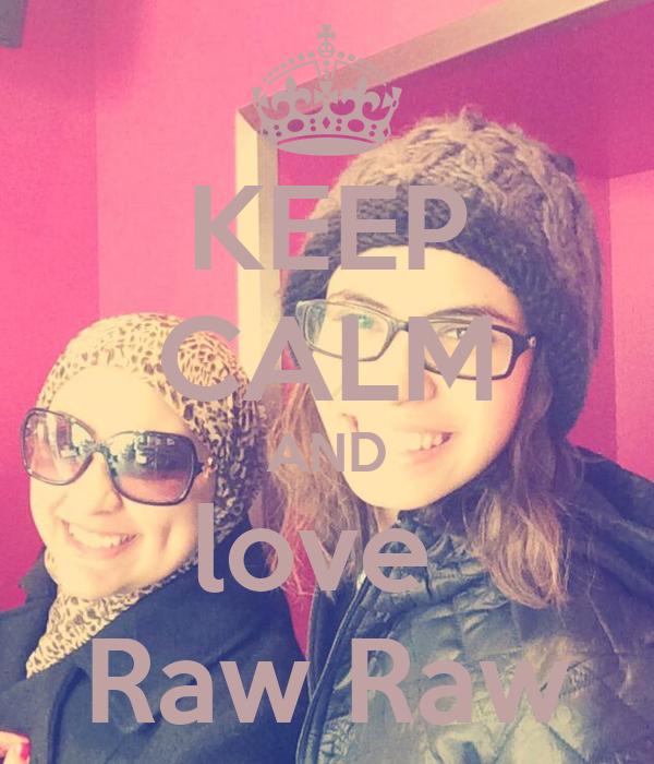KEEP CALM AND love  Raw Raw