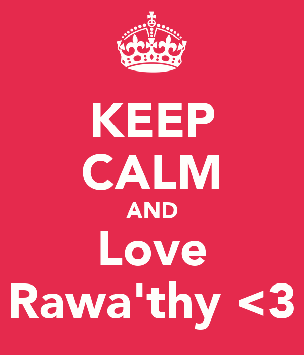 KEEP CALM AND Love Rawa'thy <3