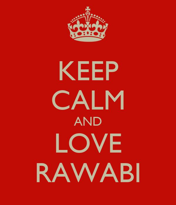 KEEP CALM AND LOVE RAWABI