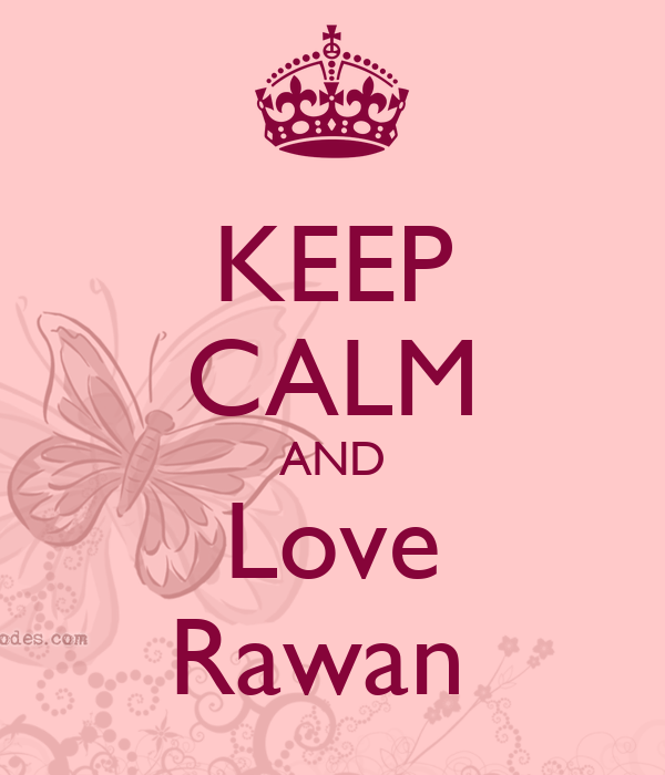 KEEP CALM AND Love Rawan