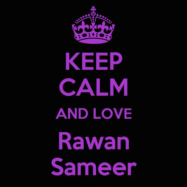 KEEP CALM AND LOVE Rawan Sameer