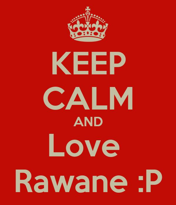 KEEP CALM AND Love  Rawane :P